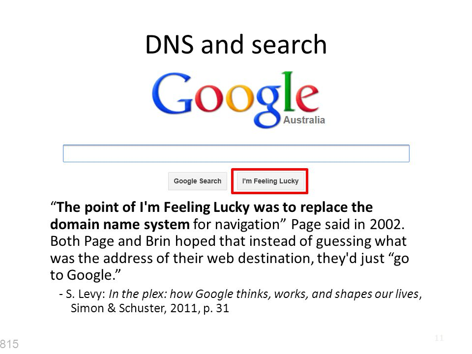 """DNS and search """"The point of I'm Feeling Lucky was to replace the domain name system for navigation"""" Page said in 2002. Both Page and Brin hoped that"""