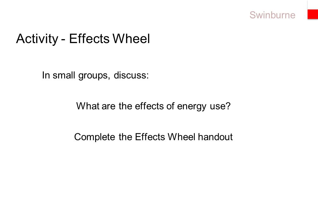 Swinburne Activity - Effects Wheel In small groups, discuss: What are the effects of energy use.