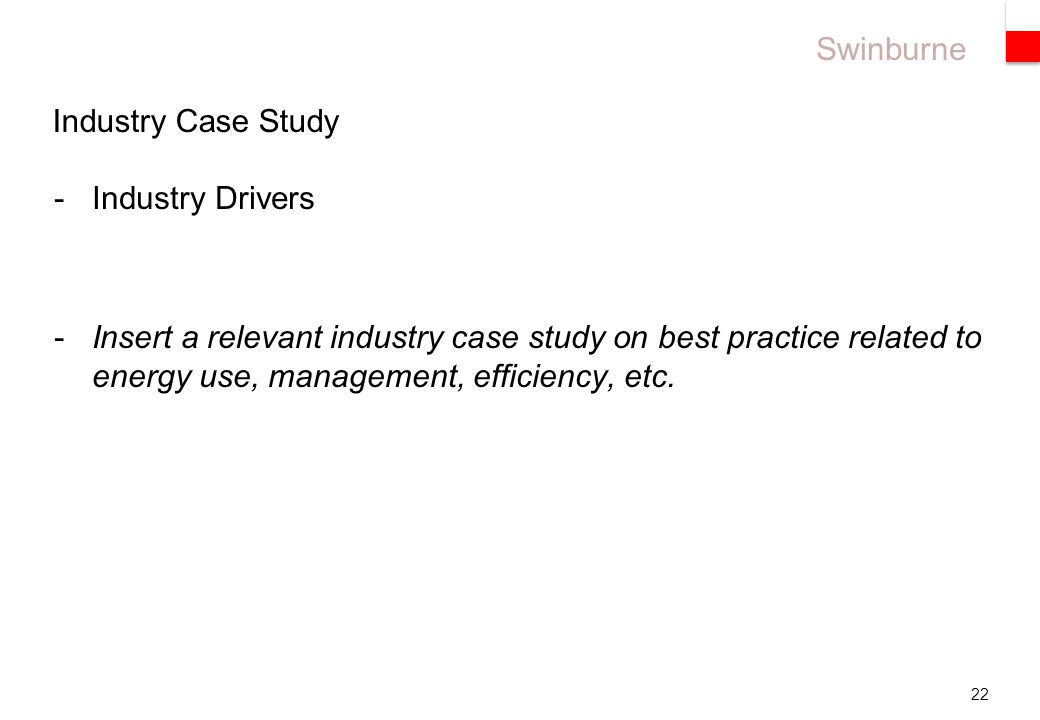 Swinburne 22 -Industry Drivers -Insert a relevant industry case study on best practice related to energy use, management, efficiency, etc.