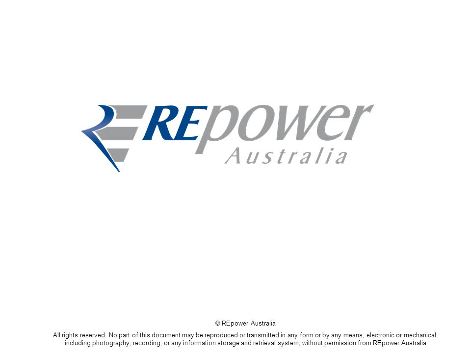 © REpower Australia All rights reserved. No part of this document may be reproduced or transmitted in any form or by any means, electronic or mechanic