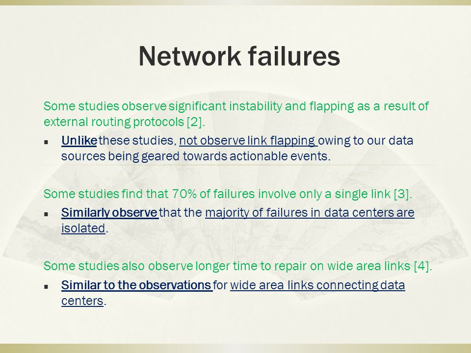 Network failures Some studies observe significant instability and flapping as a result of external routing protocols [2]. Unlike these studies, not ob