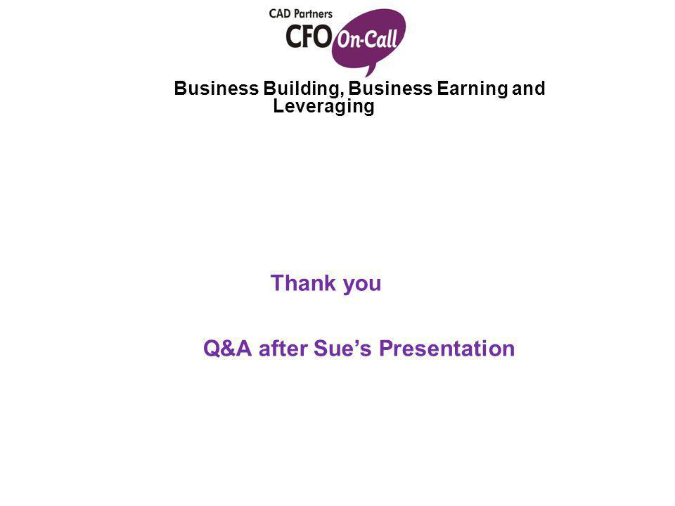 Business Building, Business Earning and Leveraging Thank you Q&A after Sue's Presentation