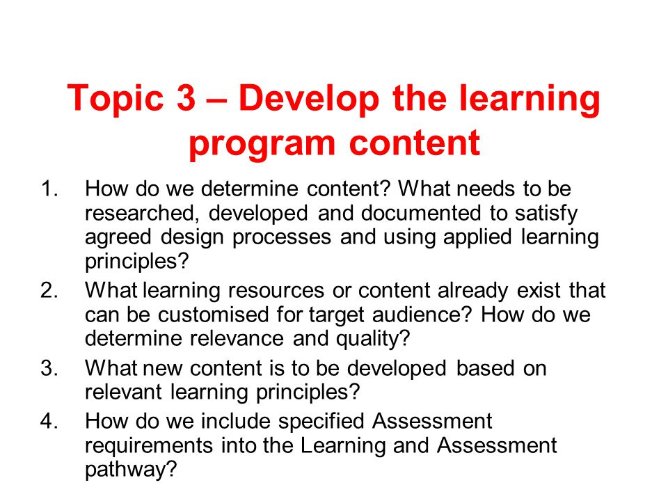 Topic 3 – Develop the learning program content 1.How do we determine content.