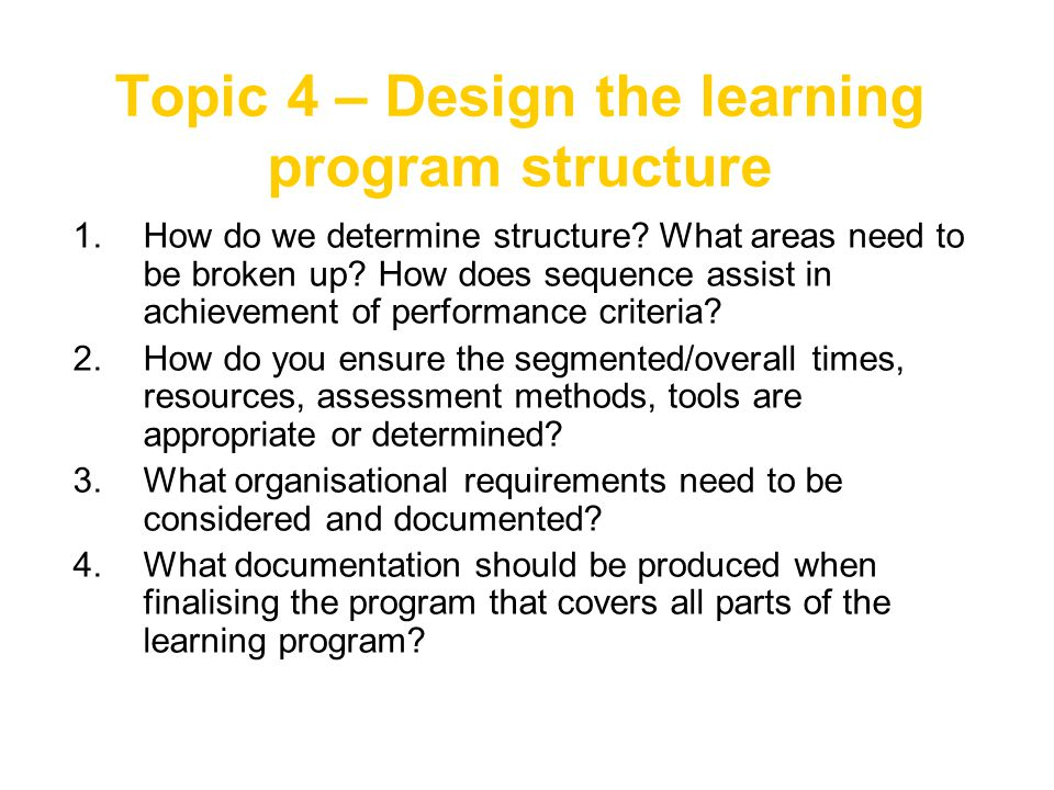 Topic 4 – Design the learning program structure 1.How do we determine structure.