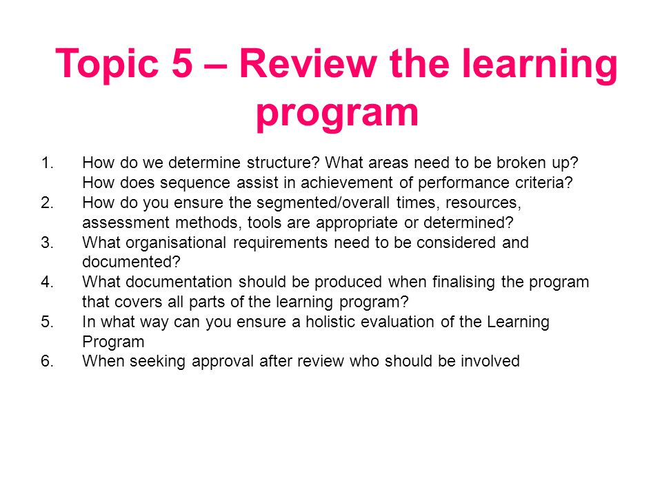 Topic 5 – Review the learning program 1.How do we determine structure.