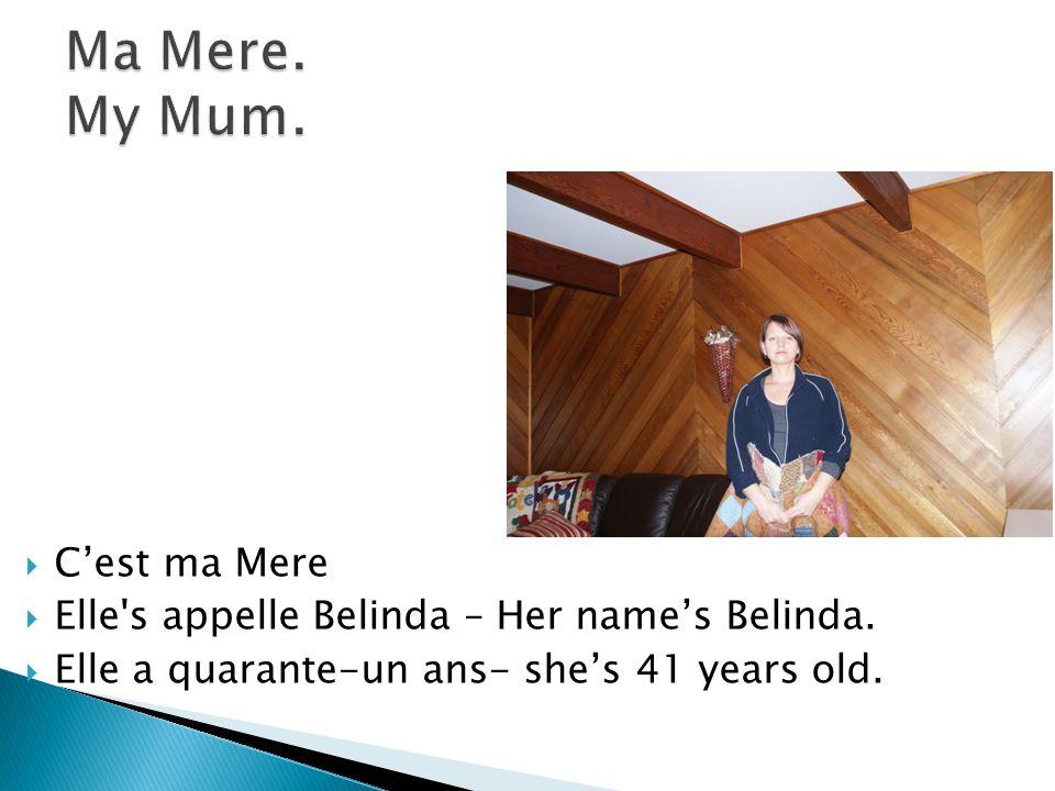  C'est ma Mere  Elle's appelle Belinda – Her name's Belinda.  Elle a quarante-un ans- she's 41 years old.
