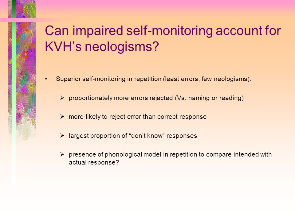 Can impaired self-monitoring account for KVH's neologisms.