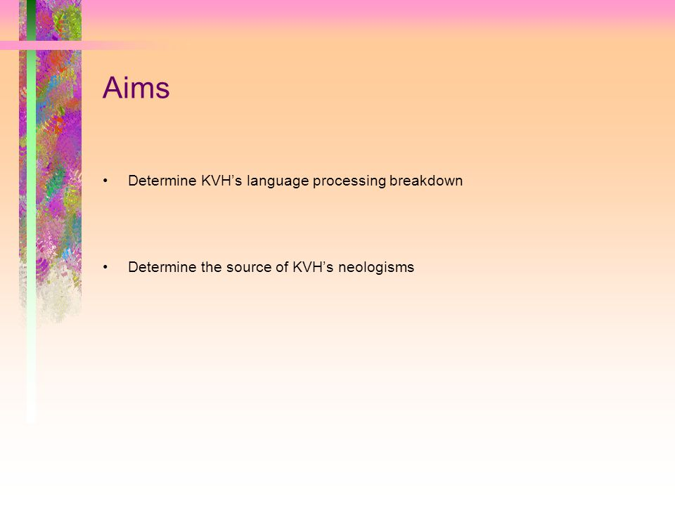 Aims Determine KVH's language processing breakdown Determine the source of KVH's neologisms
