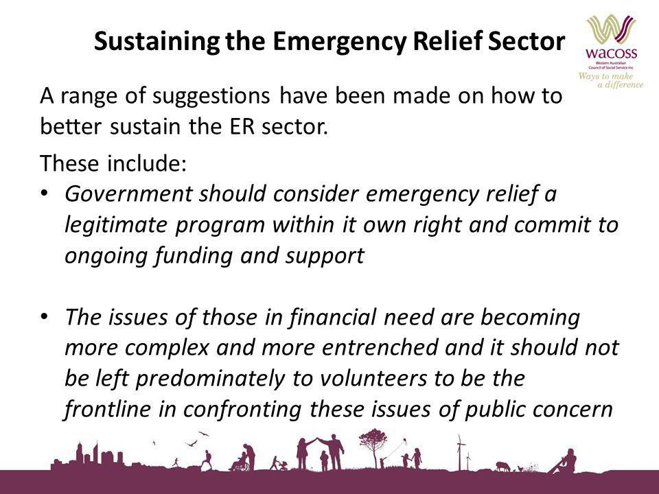 Sustaining the Emergency Relief Sector A range of suggestions have been made on how to better sustain the ER sector.