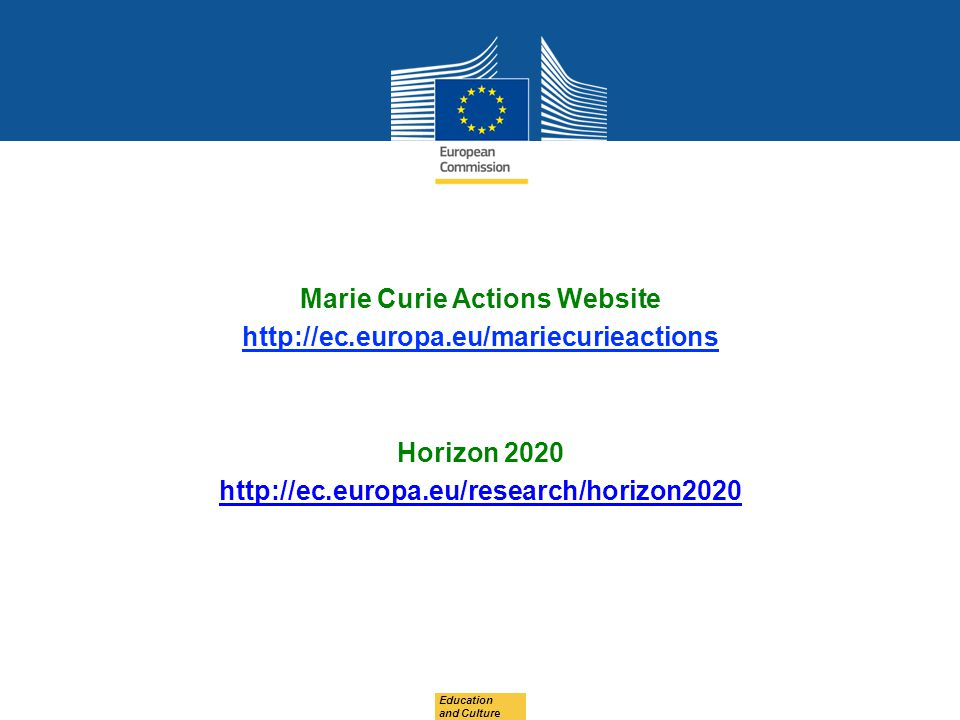 Education and Culture Marie Curie Actions Website http://ec.europa.eu/mariecurieactions Horizon 2020 http://ec.europa.eu/research/horizon2020