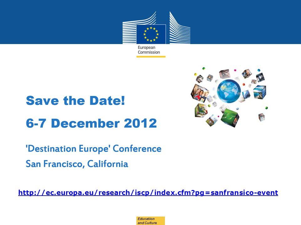Education and Culture http://ec.europa.eu/research/iscp/index.cfm?pg=sanfransico-event
