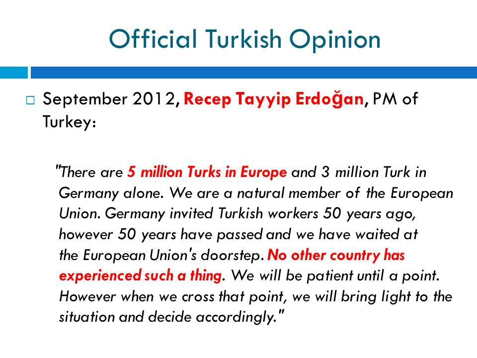 Official Turkish Opinion  September 2012, Recep Tayyip Erdo ğ an, PM of Turkey: