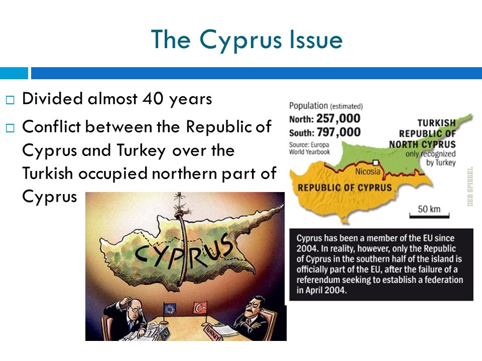The Cyprus Issue  Divided almost 40 years  Conflict between the Republic of Cyprus and Turkey over the Turkish occupied northern part of Cyprus