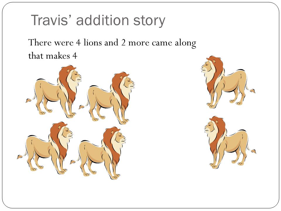 Taruni's addition story There were 12 sheep and 4 more came. That equals 16.