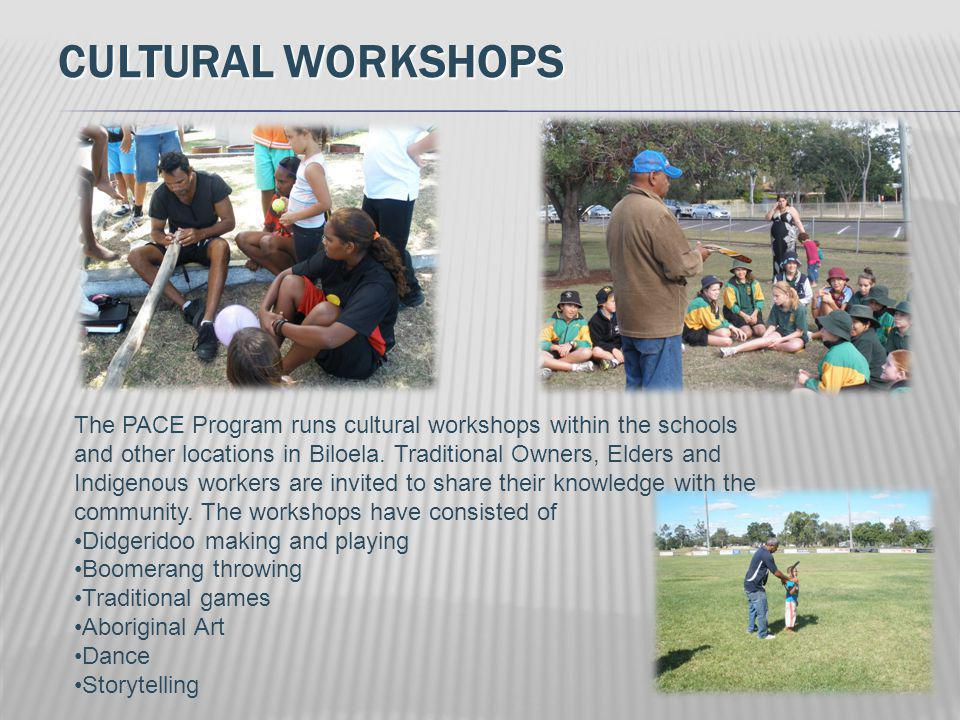 CULTURAL WORKSHOPS The PACE Program runs cultural workshops within the schools and other locations in Biloela.