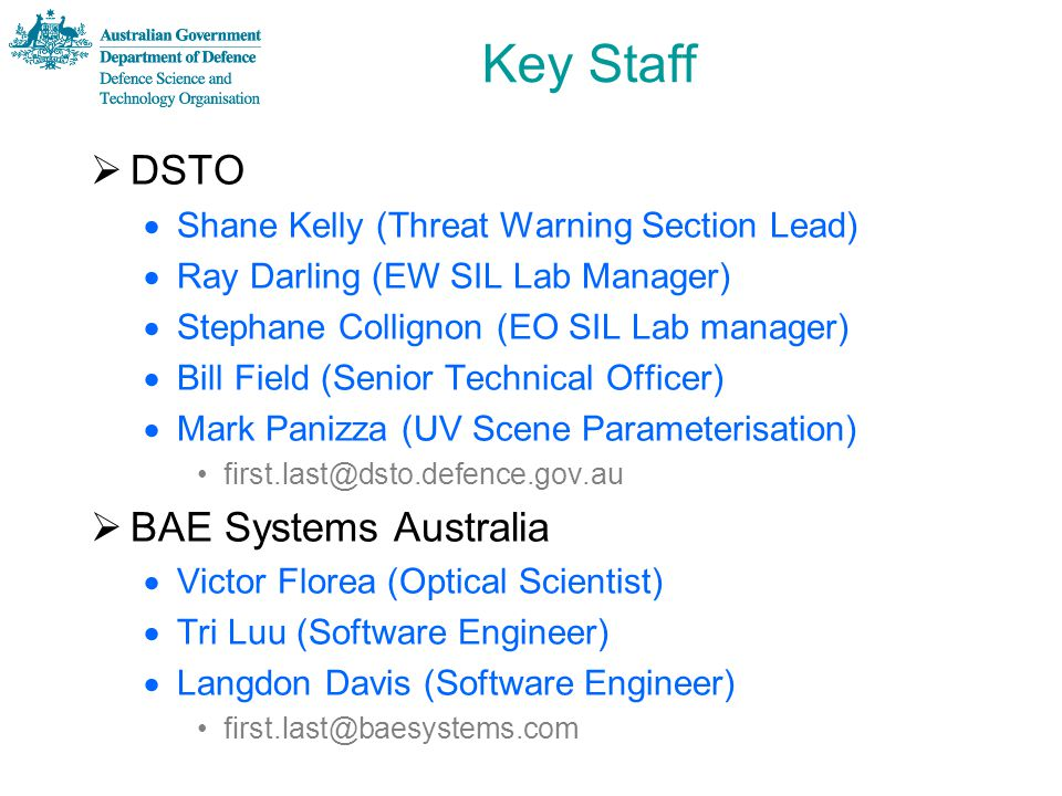Key Staff  DSTO  Shane Kelly (Threat Warning Section Lead)  Ray Darling (EW SIL Lab Manager)  Stephane Collignon (EO SIL Lab manager)  Bill Field