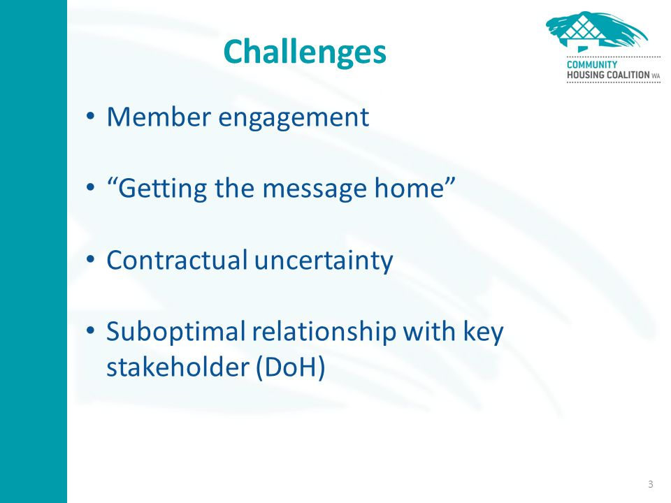 Challenges Member engagement Getting the message home Contractual uncertainty Suboptimal relationship with key stakeholder (DoH) 3