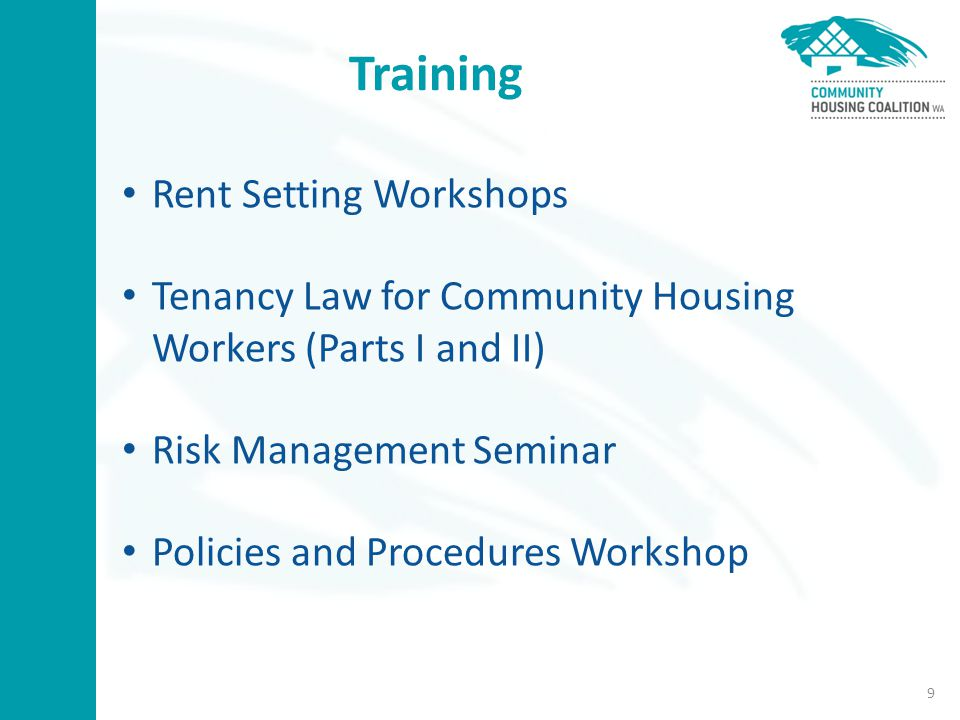 Training Rent Setting Workshops Tenancy Law for Community Housing Workers (Parts I and II) Risk Management Seminar Policies and Procedures Workshop 9