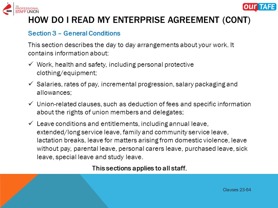 HOW DO I READ MY ENTERPRISE AGREEMENT (CONT) Section 3 – General Conditions This section describes the day to day arrangements about your work.