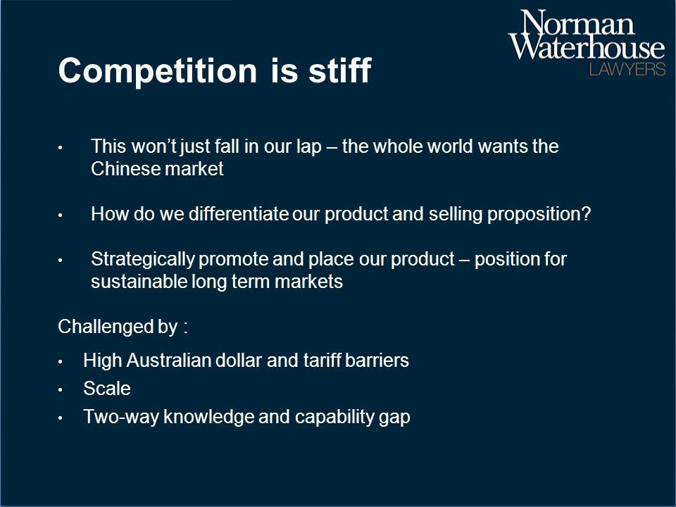 Competition is stiff This won't just fall in our lap – the whole world wants the Chinese market How do we differentiate our product and selling proposition.