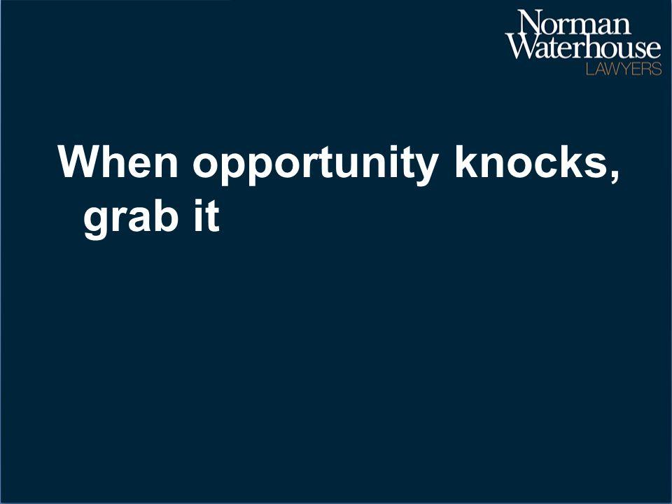 When opportunity knocks, grab it