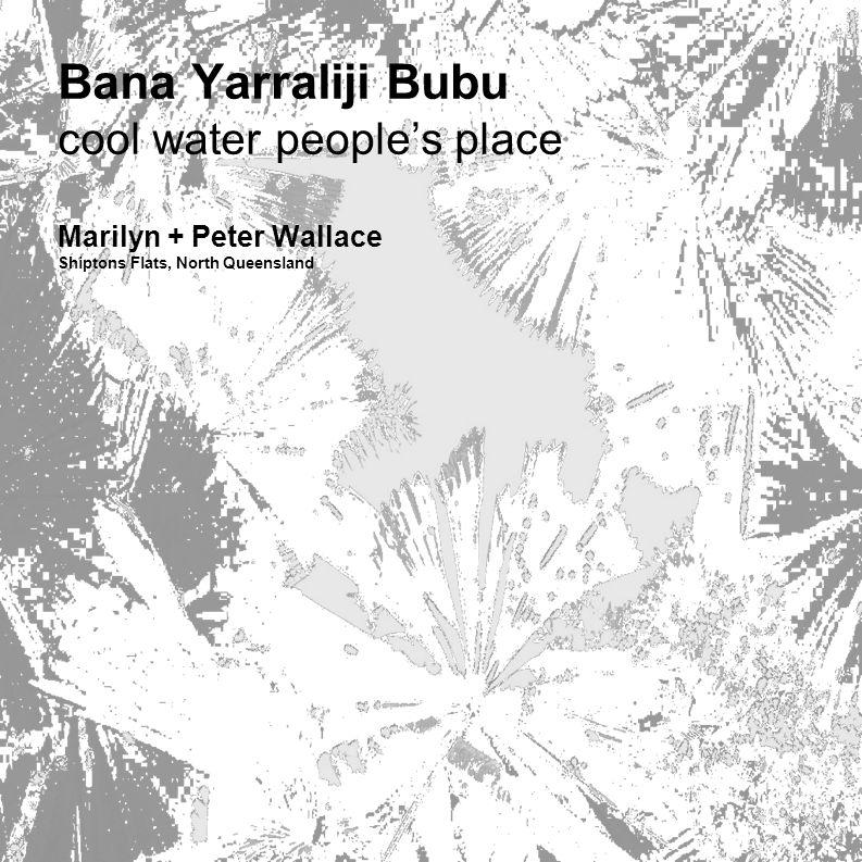 Bana Yarraliji Bubu cool water people's place Marilyn + Peter Wallace Shiptons Flats, North Queensland