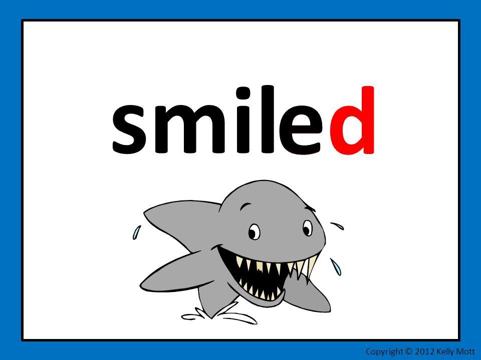 smil ed Copyright © 2012 Kelly Mott e
