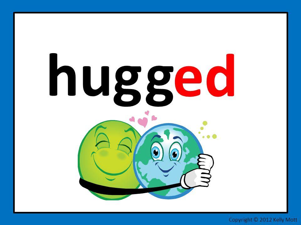 hug ed Copyright © 2012 Kelly Mott g