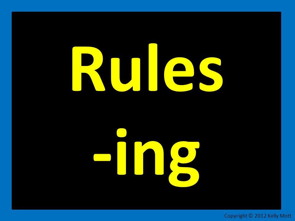Rule 1: If a vowel is followed by two consonants, just add -ing. Copyright © 2012 Kelly Mott