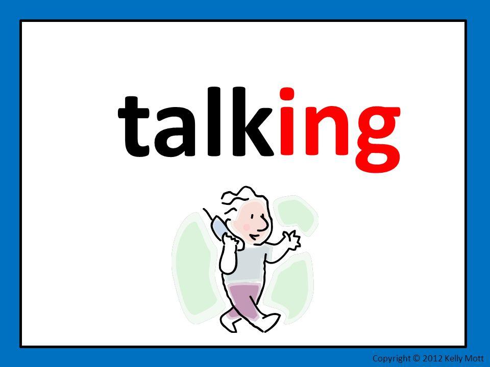 talk ing Copyright © 2012 Kelly Mott