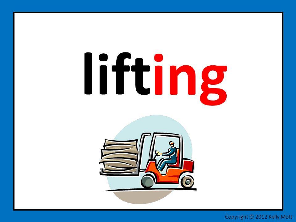 lift ing Copyright © 2012 Kelly Mott