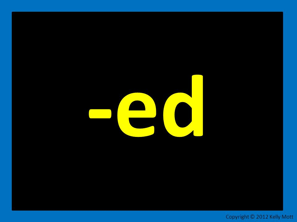 The suffix -ed makes 3 different sounds. Copyright © 2012 Kelly Mott