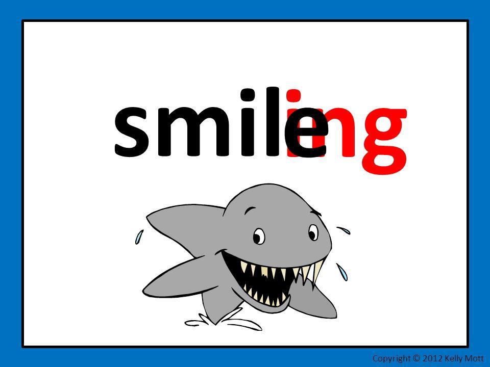 smil ing Copyright © 2012 Kelly Mott e