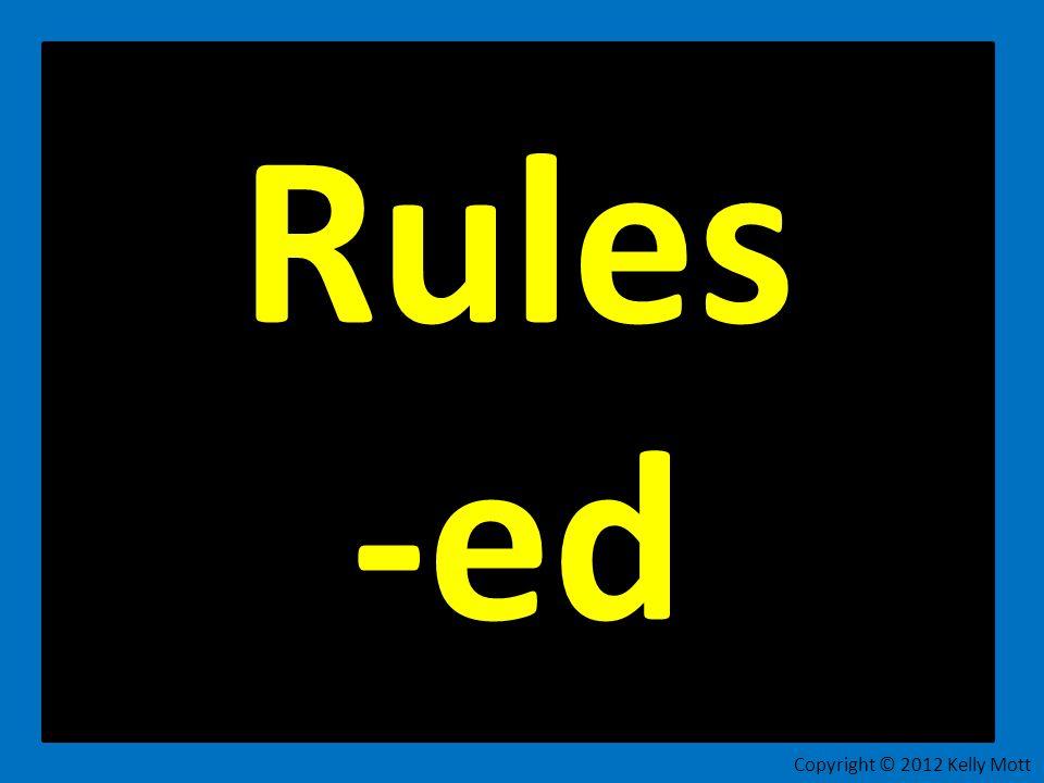 Rules -ed Copyright © 2012 Kelly Mott