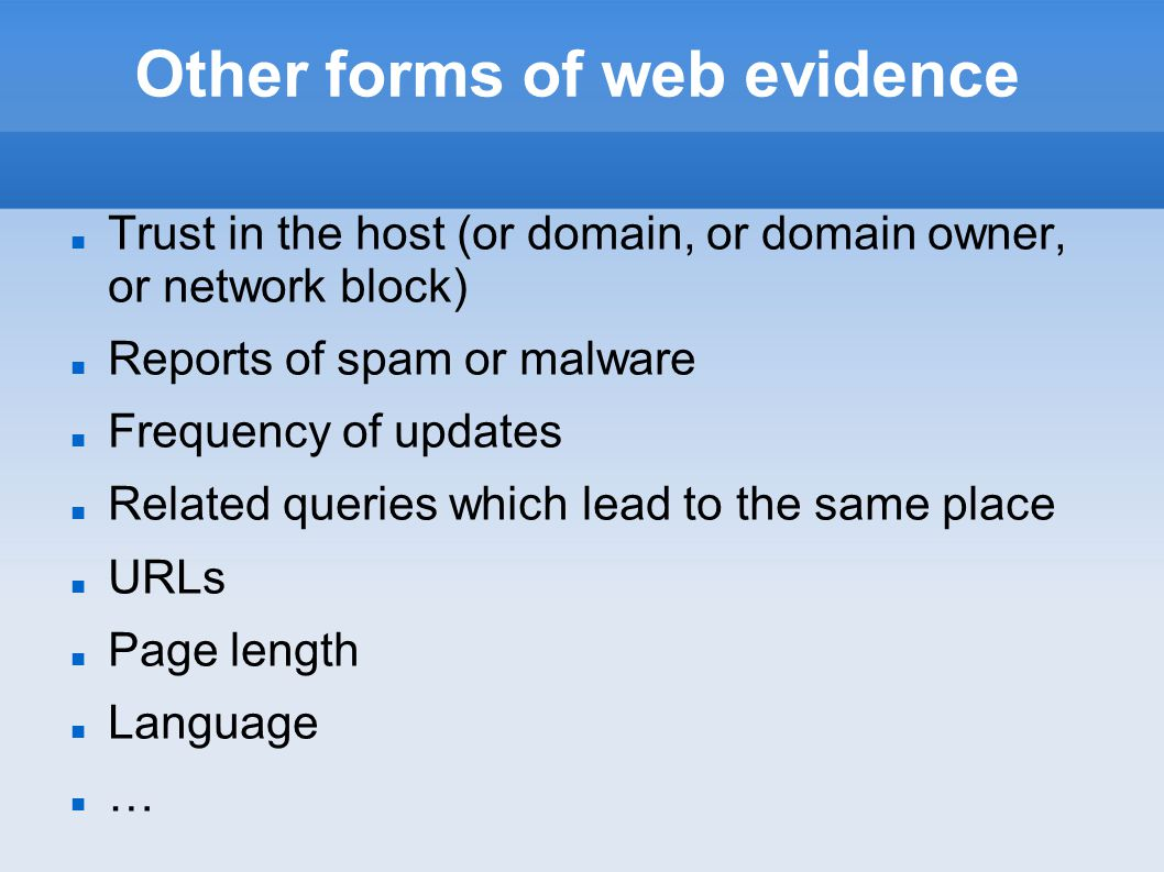 Other forms of web evidence Trust in the host (or domain, or domain owner, or network block) Reports of spam or malware Frequency of updates Related q