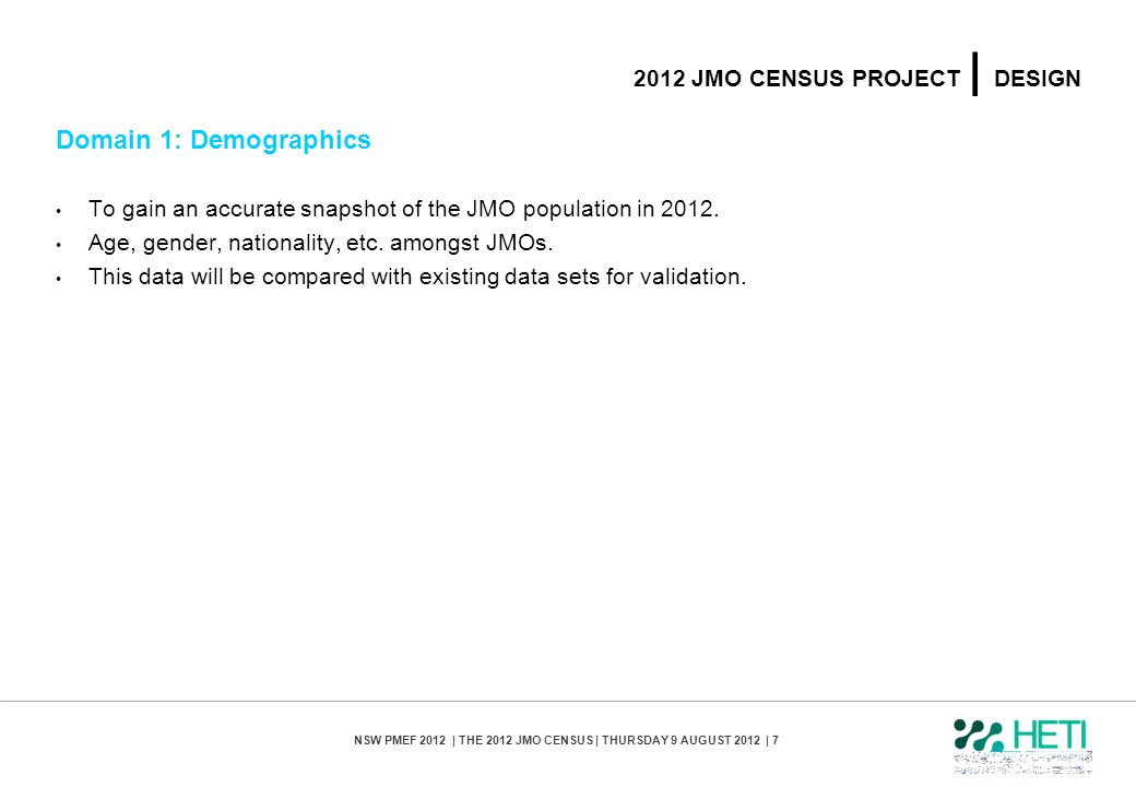 NSW PMEF 2012 | THE 2012 JMO CENSUS | THURSDAY 9 AUGUST 2012 | 7 2012 JMO CENSUS PROJECT | DESIGN Domain 1: Demographics To gain an accurate snapshot