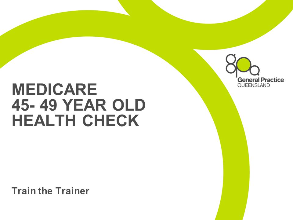 MEDICARE 45- 49 YEAR OLD HEALTH CHECK Train the Trainer