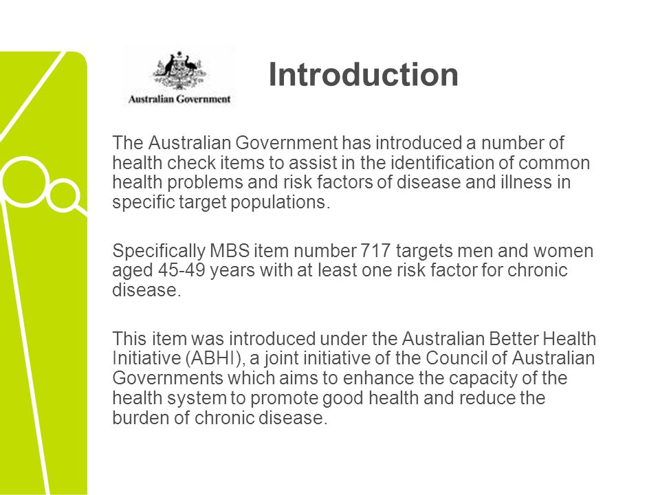 Introduction The Australian Government has introduced a number of health check items to assist in the identification of common health problems and ris