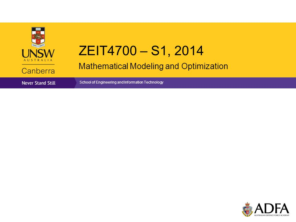ZEIT4700 – S1, 2014 Mathematical Modeling and Optimization School of Engineering and Information Technology
