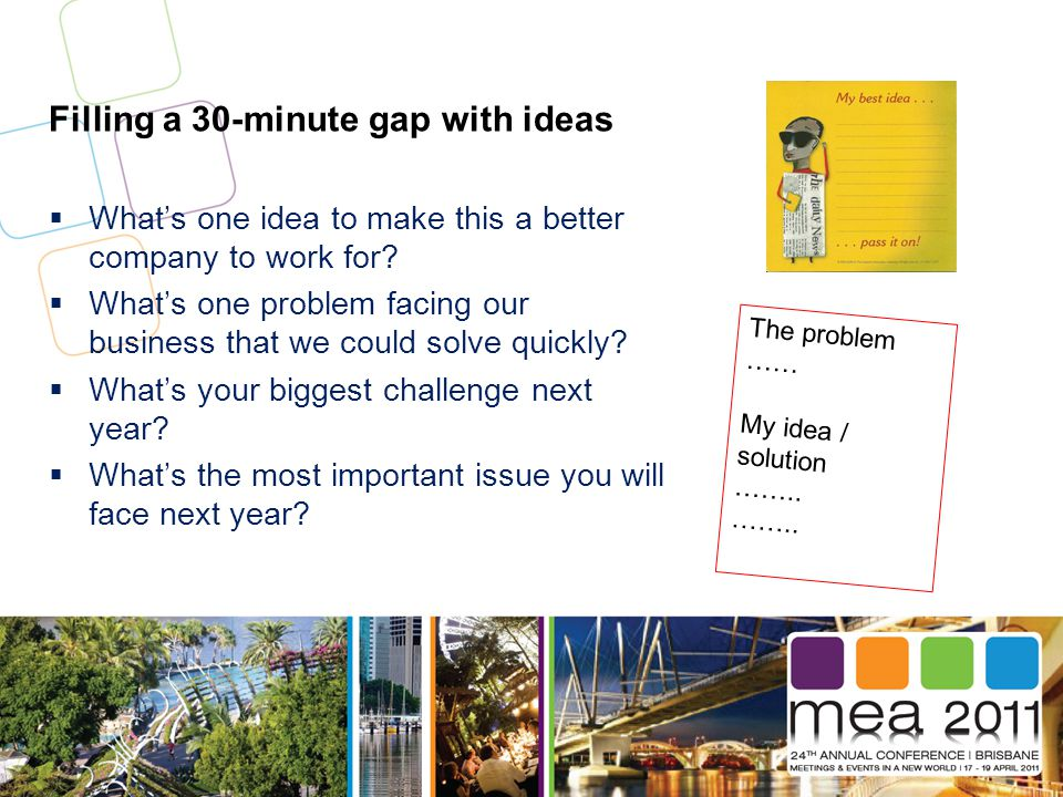 Filling a 30-minute gap with ideas  What's one idea to make this a better company to work for.
