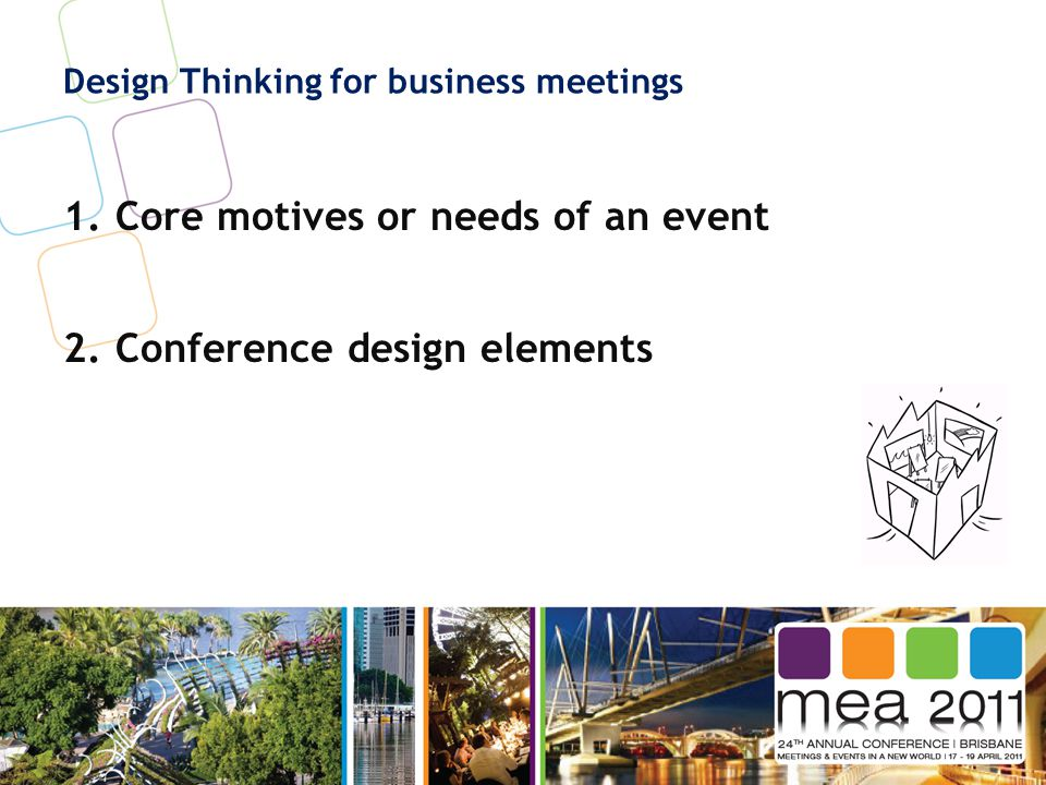 Design Thinking for business meetings 1.Core motives or needs of an event 2.Conference design elements