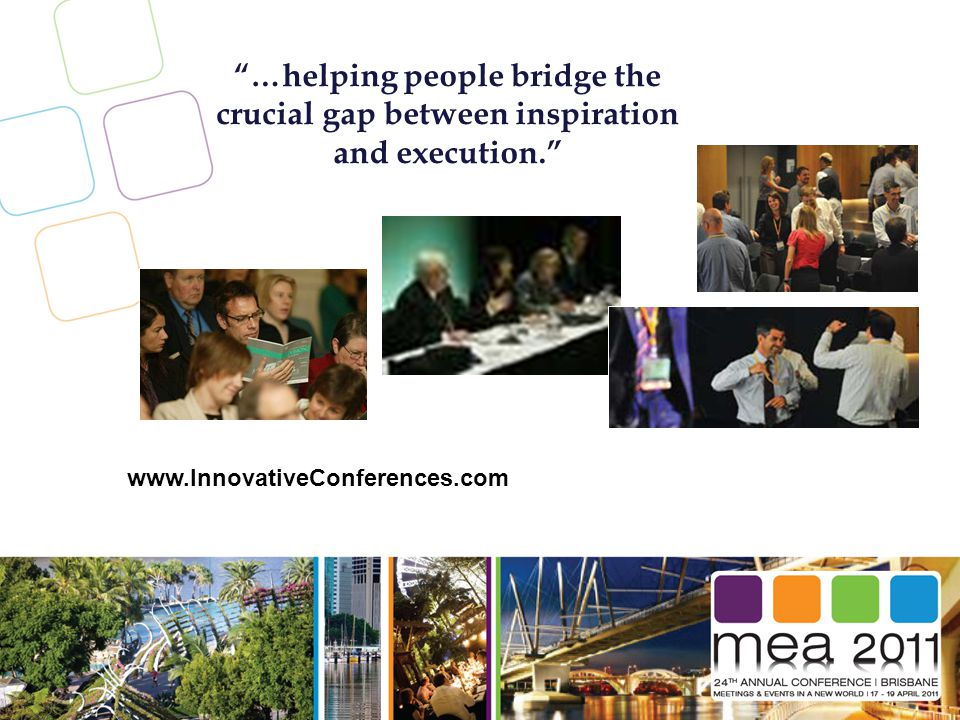 …helping people bridge the crucial gap between inspiration and execution. www.InnovativeConferences.com