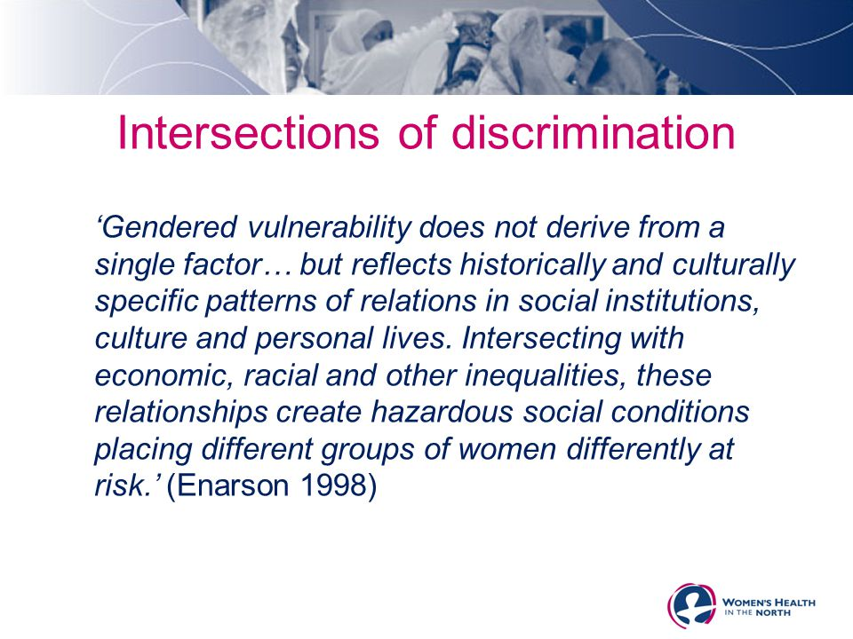 Intersections of discrimination 'Gendered vulnerability does not derive from a single factor… but reflects historically and culturally specific patter