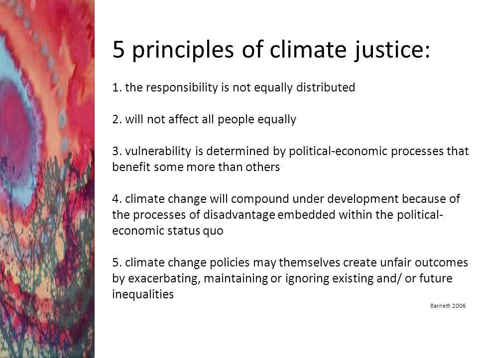 5 principles of climate justice: 1.the responsibility is not equally distributed 2.