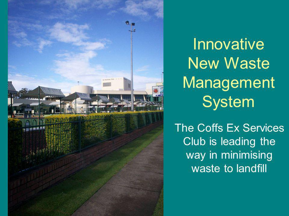 Innovative New Waste Management System The Coffs Ex Services Club is leading the way in minimising waste to landfill