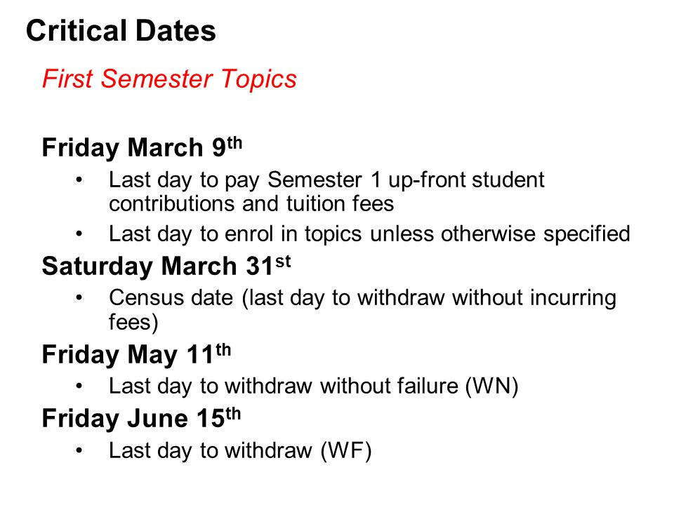 Critical Dates First Semester Topics Friday March 9 th Last day to pay Semester 1 up-front student contributions and tuition fees Last day to enrol in