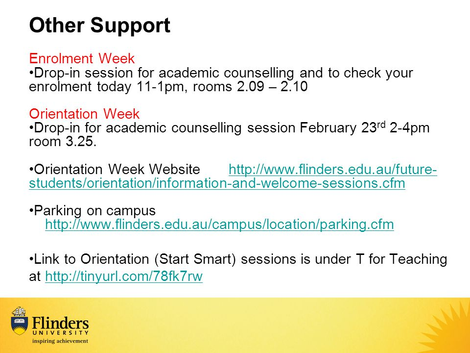 Other Support Enrolment Week Drop-in session for academic counselling and to check your enrolment today 11-1pm, rooms 2.09 – 2.10 Orientation Week Dro