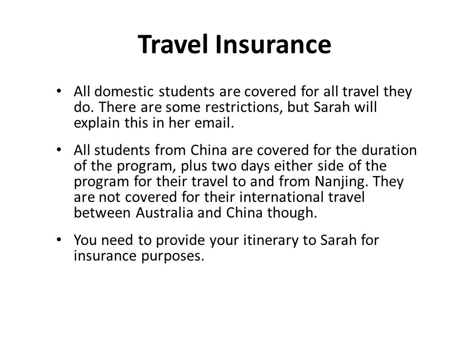 Travel Insurance All domestic students are covered for all travel they do.