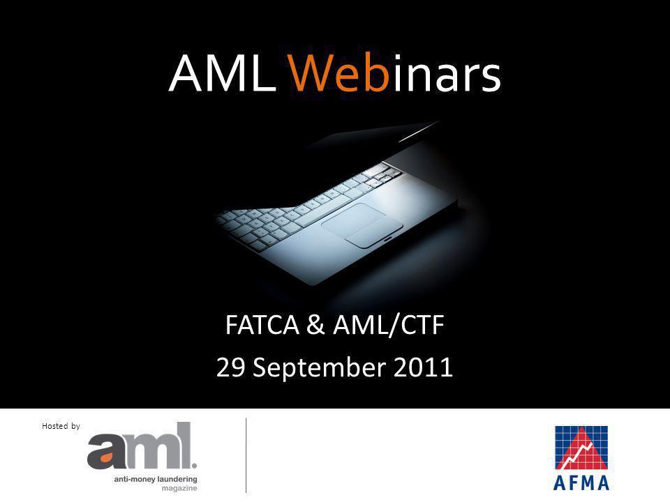 Hosted by AML Webinars FATCA & AML/CTF 29 September 2011