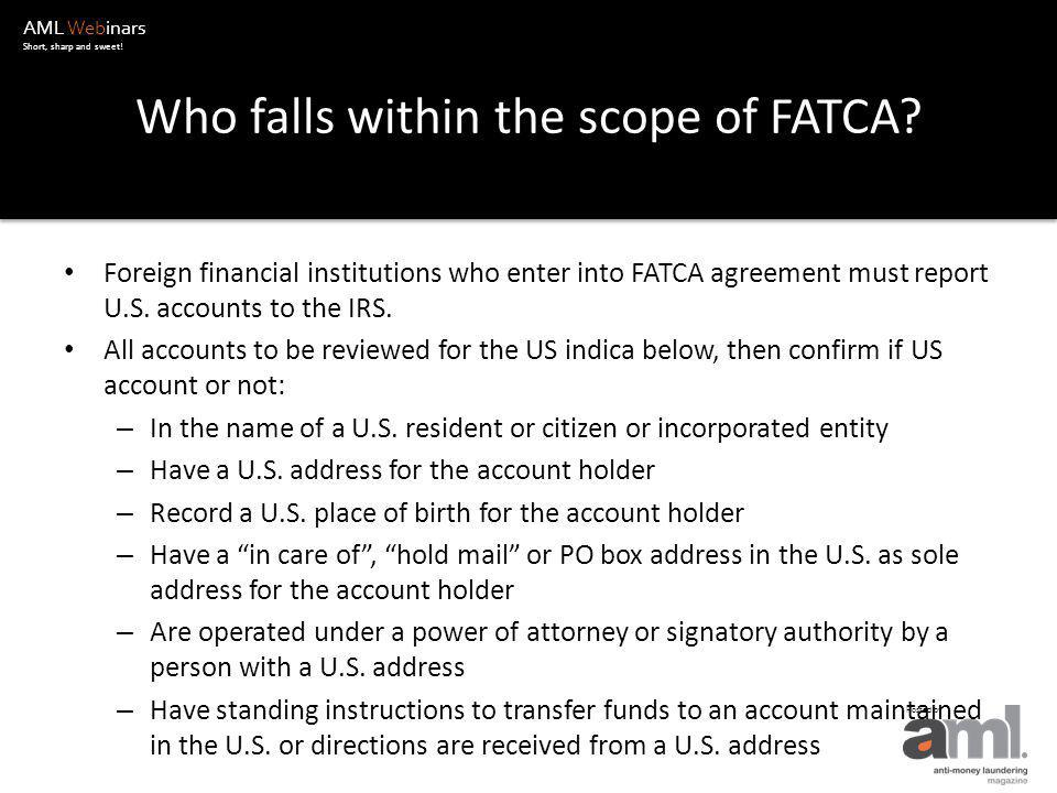 AML Webinars Short, sharp and sweet. Hosted by Who falls within the scope of FATCA.